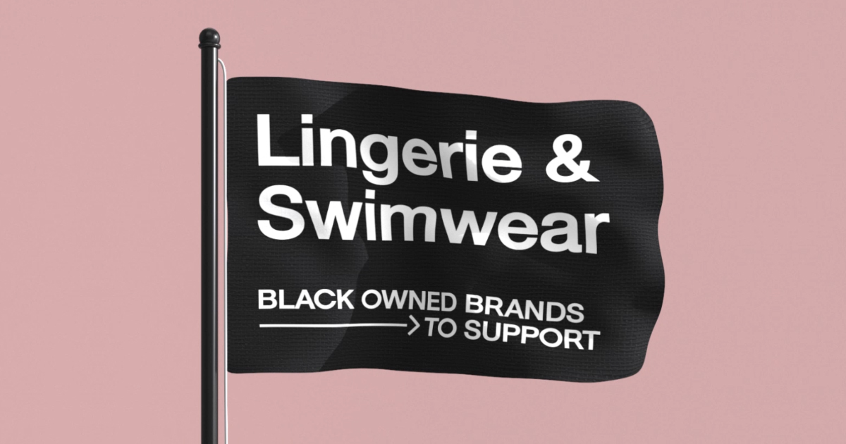 BLACK-OWNED LINGERIE AND SWIMWEAR BRANDS TO SUPPORT FOREVER